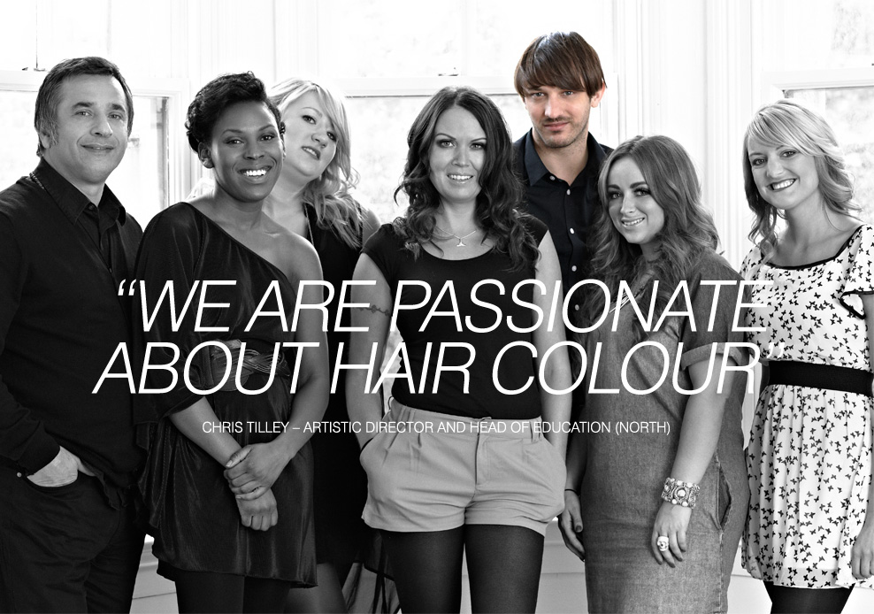 WE ARE PASSIONATE ABOUT HAIR COLOUR - Chris Tilley – Artistic Director and Head of Education (North)